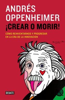 Crear o morir Andrés Oppenheimer